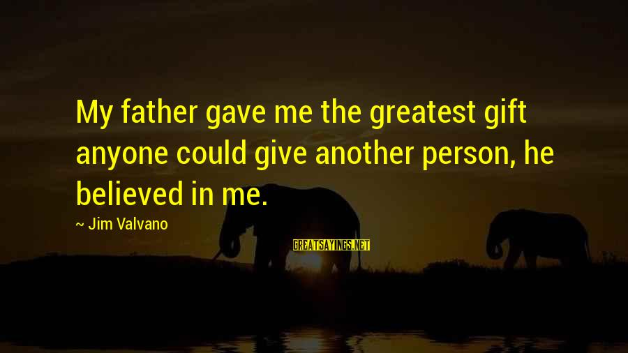 Greatest Dad Sayings By Jim Valvano: My father gave me the greatest gift anyone could give another person, he believed in