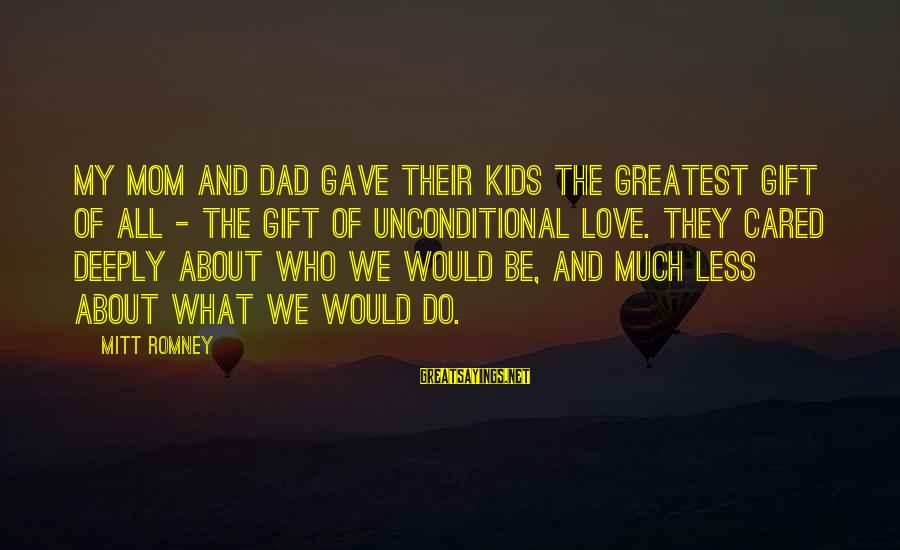 Greatest Dad Sayings By Mitt Romney: My mom and dad gave their kids the greatest gift of all - the gift