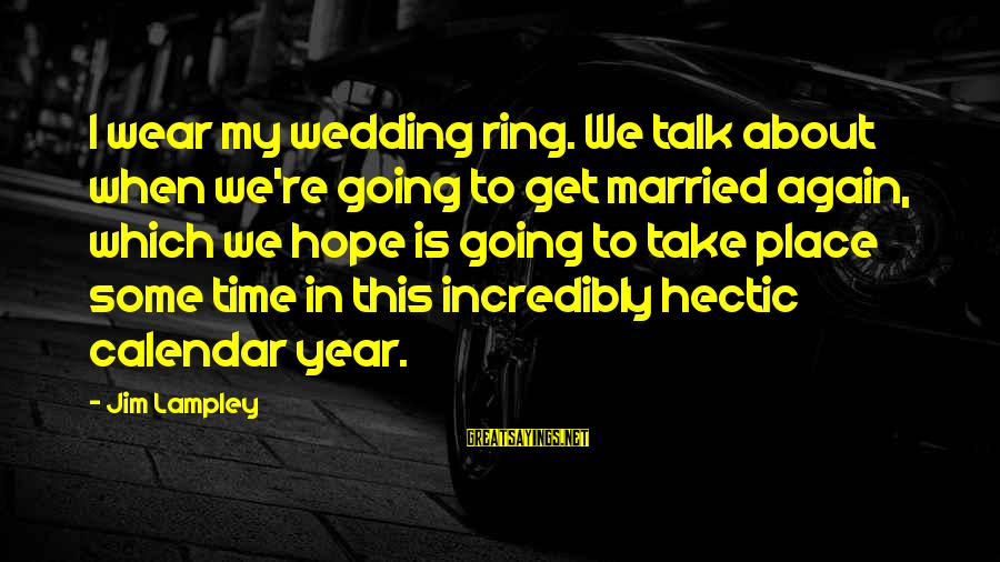 Greatness Football Sayings By Jim Lampley: I wear my wedding ring. We talk about when we're going to get married again,