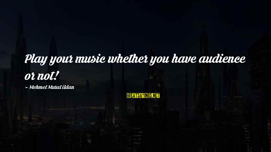 Greatness Football Sayings By Mehmet Murat Ildan: Play your music whether you have audience or not!