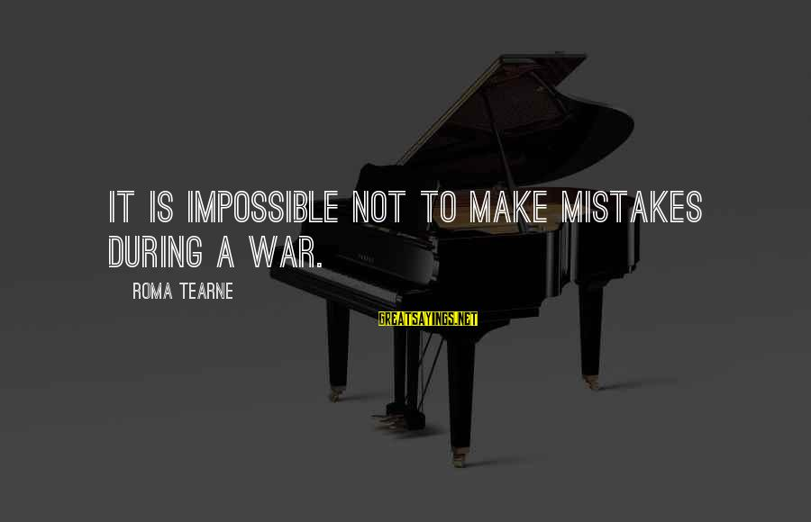 Greatness Football Sayings By Roma Tearne: It is impossible not to make mistakes during a war.