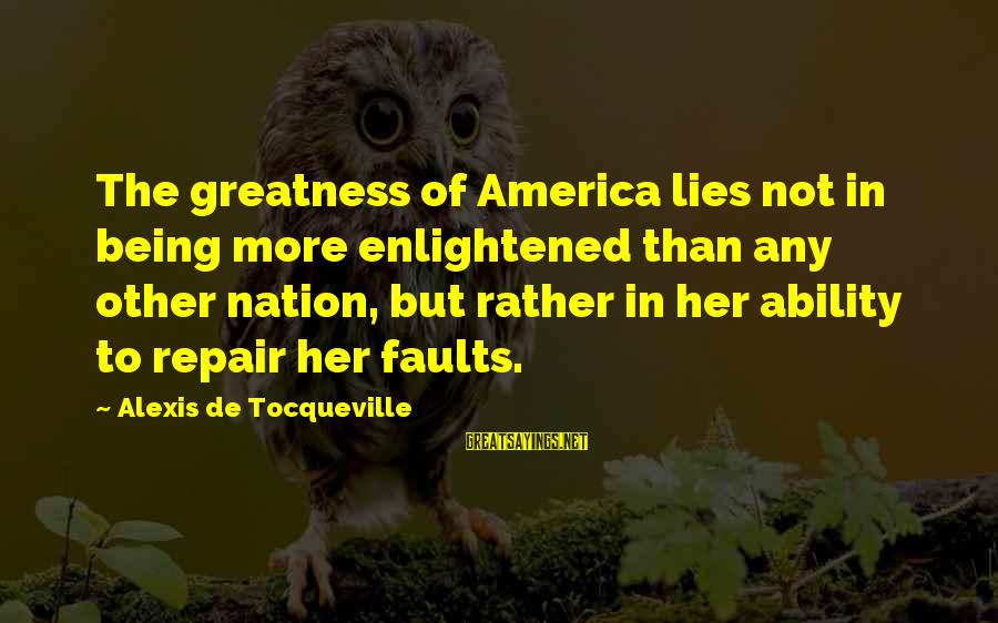 Greatness Of America Sayings By Alexis De Tocqueville: The greatness of America lies not in being more enlightened than any other nation, but