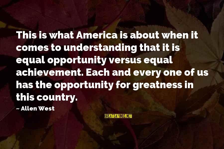 Greatness Of America Sayings By Allen West: This is what America is about when it comes to understanding that it is equal