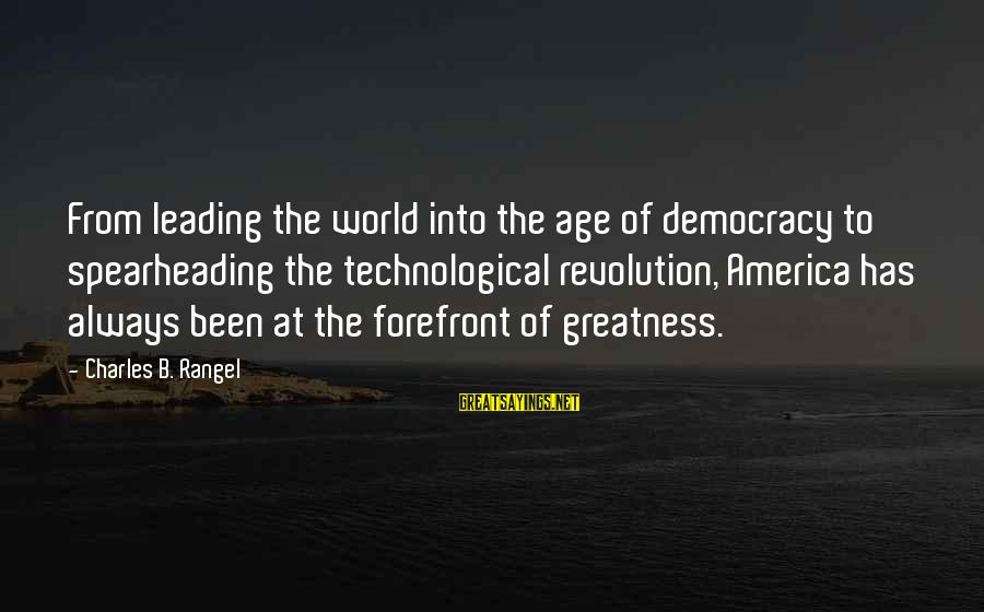 Greatness Of America Sayings By Charles B. Rangel: From leading the world into the age of democracy to spearheading the technological revolution, America