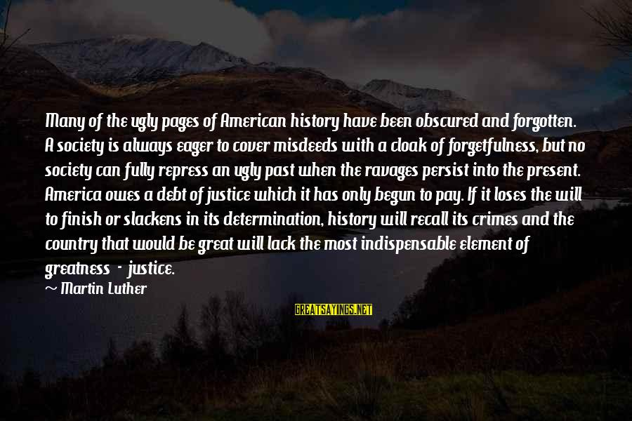 Greatness Of America Sayings By Martin Luther: Many of the ugly pages of American history have been obscured and forgotten. A society