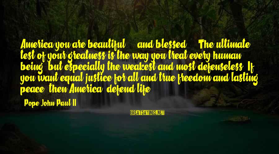 Greatness Of America Sayings By Pope John Paul II: America you are beautiful ... and blessed ... The ultimate test of your greatness is
