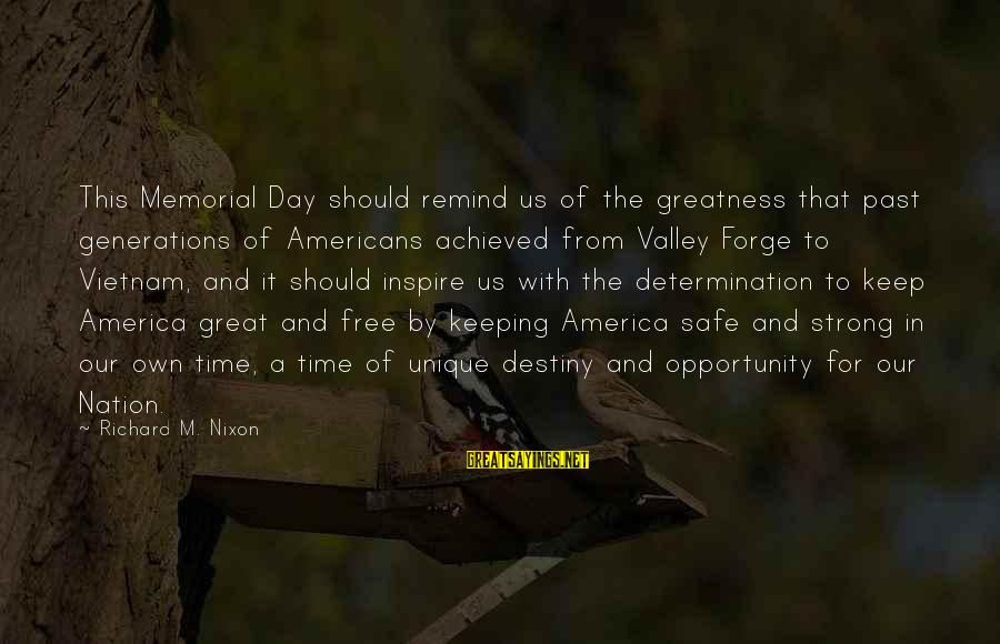 Greatness Of America Sayings By Richard M. Nixon: This Memorial Day should remind us of the greatness that past generations of Americans achieved
