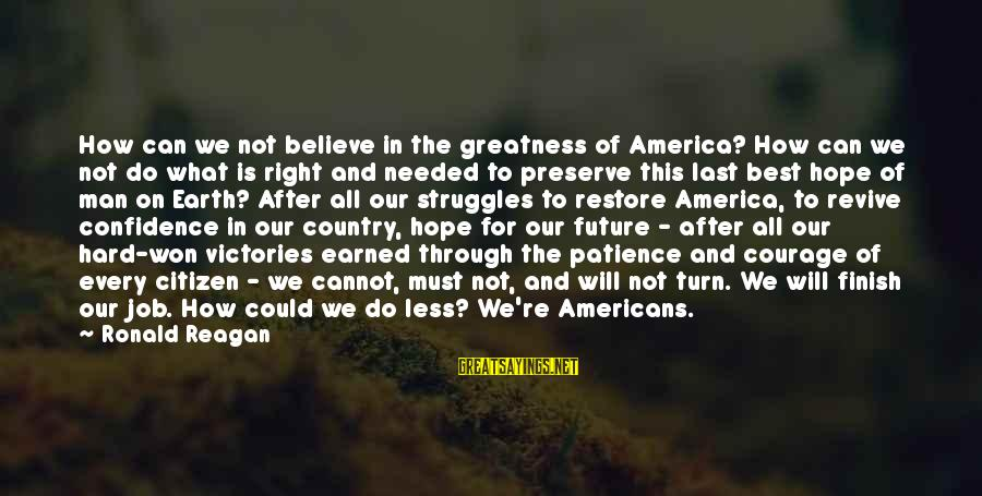 Greatness Of America Sayings By Ronald Reagan: How can we not believe in the greatness of America? How can we not do