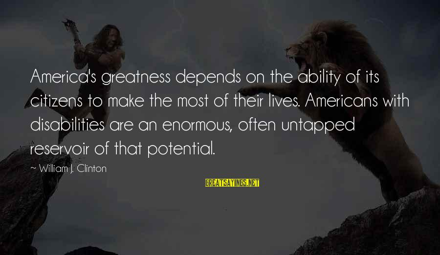 Greatness Of America Sayings By William J. Clinton: America's greatness depends on the ability of its citizens to make the most of their