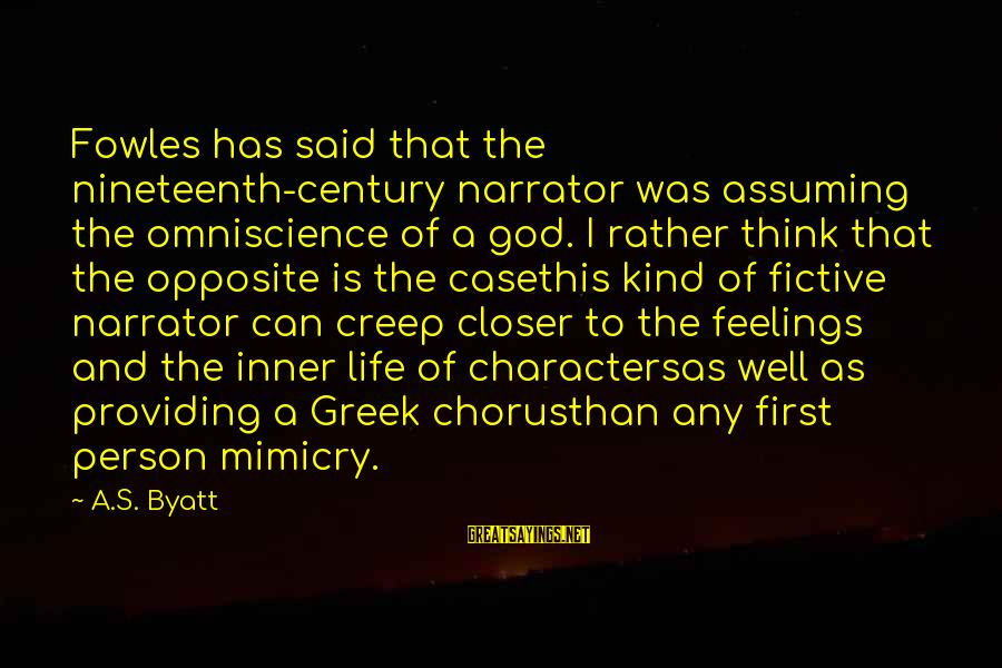 Greek Chorus Sayings By A.S. Byatt: Fowles has said that the nineteenth-century narrator was assuming the omniscience of a god. I