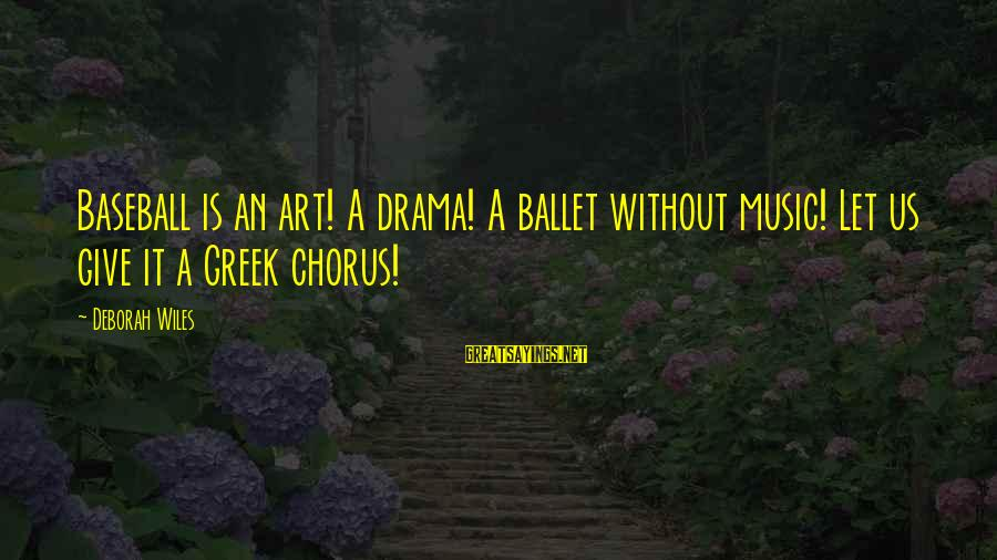 Greek Chorus Sayings By Deborah Wiles: Baseball is an art! A drama! A ballet without music! Let us give it a