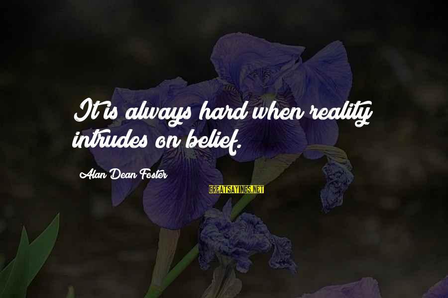 Greek God Body Sayings By Alan Dean Foster: It is always hard when reality intrudes on belief.