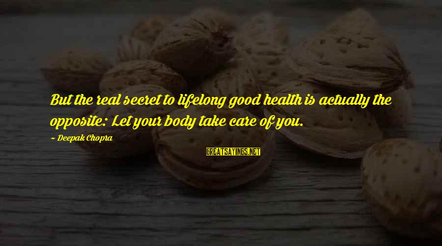 Greek God Body Sayings By Deepak Chopra: But the real secret to lifelong good health is actually the opposite: Let your body