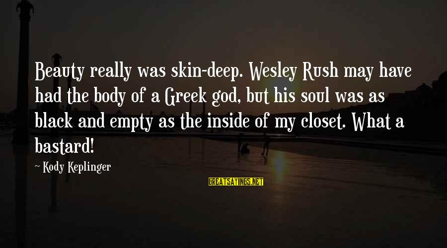 Greek God Body Sayings By Kody Keplinger: Beauty really was skin-deep. Wesley Rush may have had the body of a Greek god,