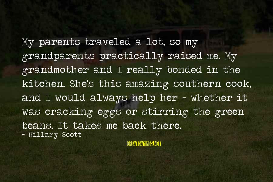Green Beans Sayings By Hillary Scott: My parents traveled a lot, so my grandparents practically raised me. My grandmother and I