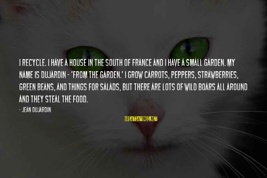 Green Beans Sayings By Jean Dujardin: I recycle. I have a house in the south of France and I have a