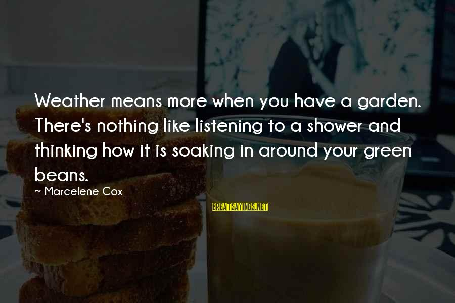 Green Beans Sayings By Marcelene Cox: Weather means more when you have a garden. There's nothing like listening to a shower