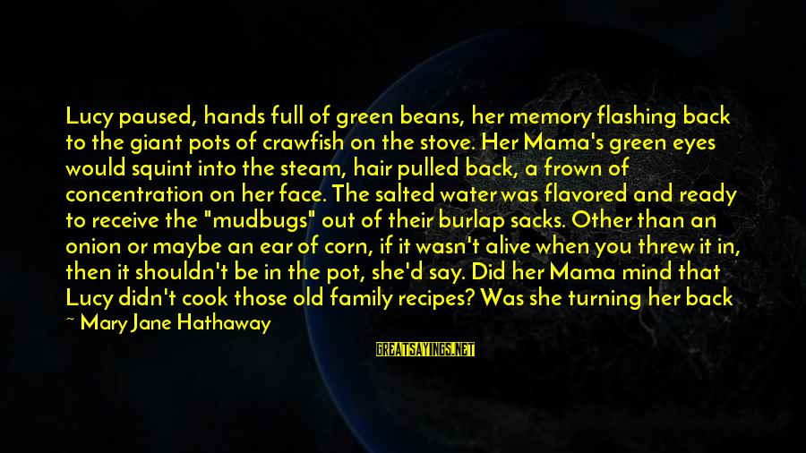 Green Beans Sayings By Mary Jane Hathaway: Lucy paused, hands full of green beans, her memory flashing back to the giant pots