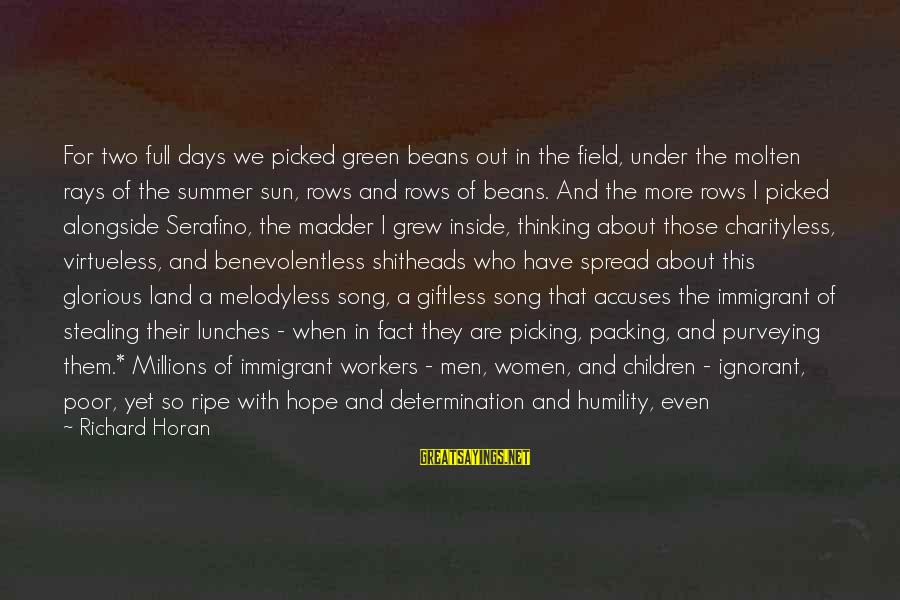 Green Beans Sayings By Richard Horan: For two full days we picked green beans out in the field, under the molten