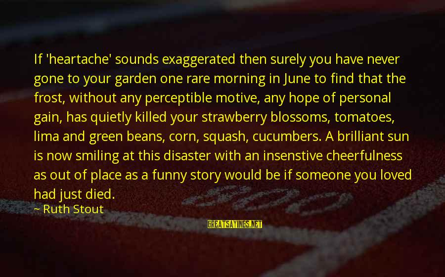 Green Beans Sayings By Ruth Stout: If 'heartache' sounds exaggerated then surely you have never gone to your garden one rare