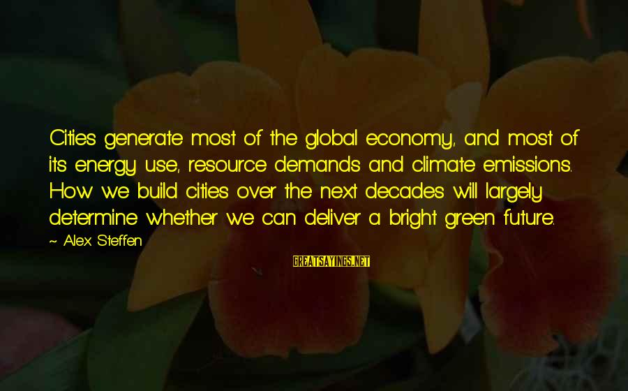 Green Economy Sayings By Alex Steffen: Cities generate most of the global economy, and most of its energy use, resource demands