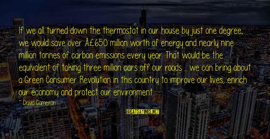 Green Economy Sayings By David Cameron: If we all turned down the thermostat in our house by just one degree, we