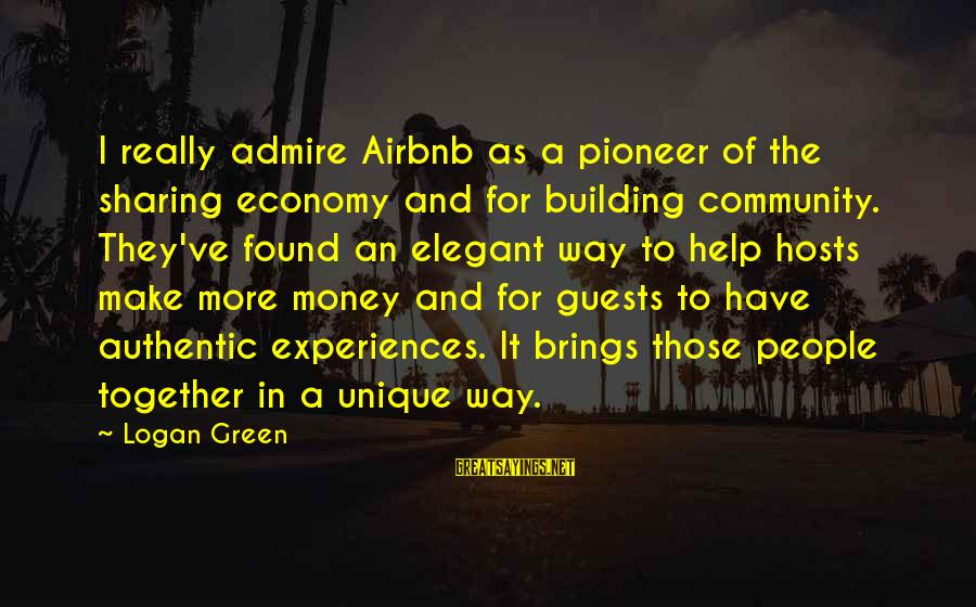 Green Economy Sayings By Logan Green: I really admire Airbnb as a pioneer of the sharing economy and for building community.