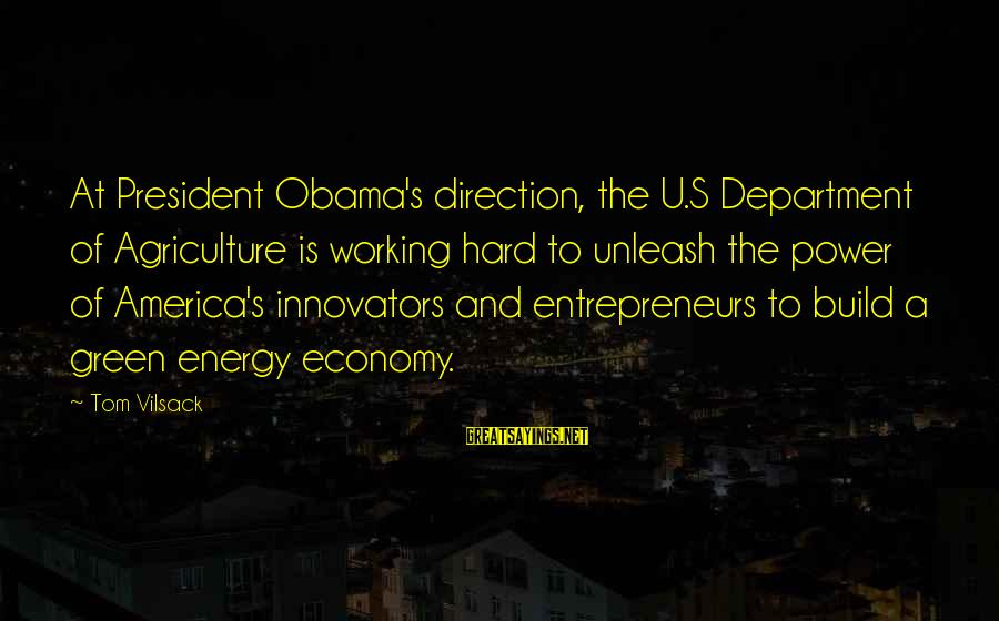 Green Economy Sayings By Tom Vilsack: At President Obama's direction, the U.S Department of Agriculture is working hard to unleash the