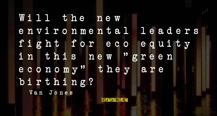 """Green Economy Sayings By Van Jones: Will the new environmental leaders fight for eco-equity in this new """"green economy"""" they are"""