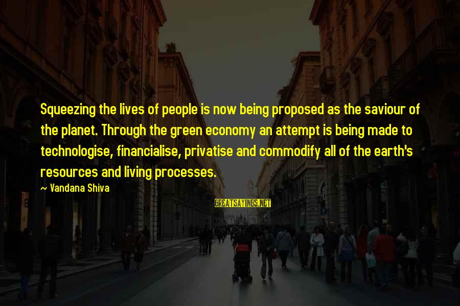 Green Economy Sayings By Vandana Shiva: Squeezing the lives of people is now being proposed as the saviour of the planet.