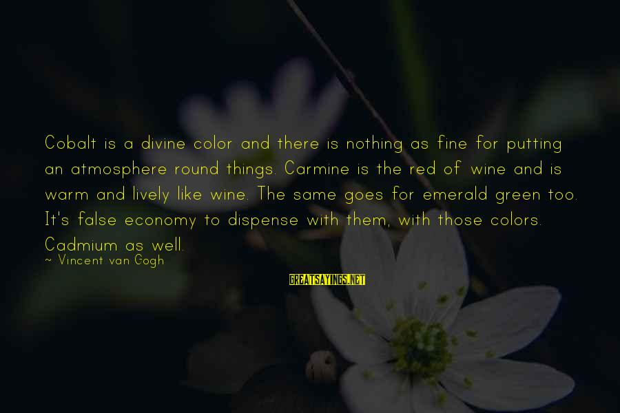 Green Economy Sayings By Vincent Van Gogh: Cobalt is a divine color and there is nothing as fine for putting an atmosphere