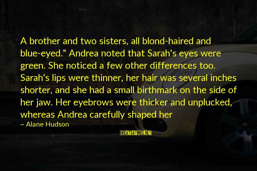 "Green Eyes Sayings By Alane Hudson: A brother and two sisters, all blond-haired and blue-eyed."" Andrea noted that Sarah's eyes were"