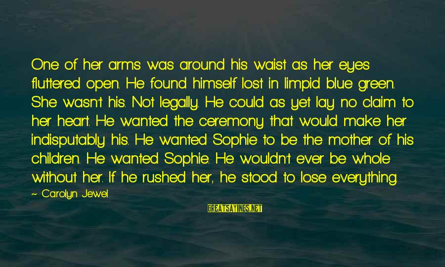 Green Eyes Sayings By Carolyn Jewel: One of her arms was around his waist as her eyes fluttered open. He found