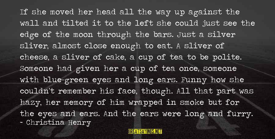 Green Eyes Sayings By Christina Henry: If she moved her head all the way up against the wall and tilted it