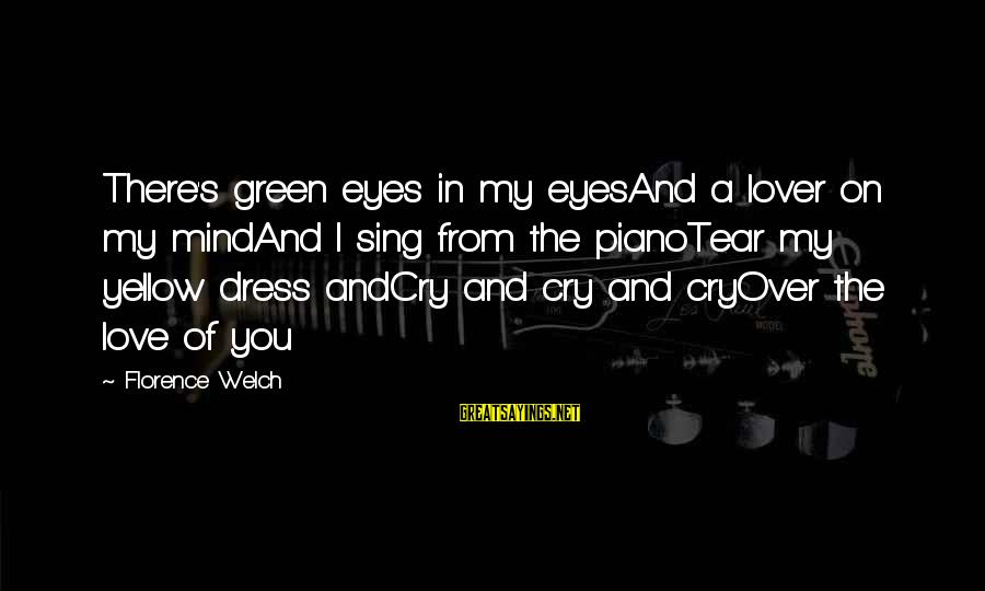 Green Eyes Sayings By Florence Welch: There's green eyes in my eyesAnd a lover on my mindAnd I sing from the