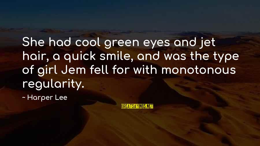 Green Eyes Sayings By Harper Lee: She had cool green eyes and jet hair, a quick smile, and was the type