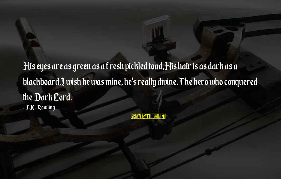 Green Eyes Sayings By J.K. Rowling: His eyes are as green as a fresh pickled toad,His hair is as dark as