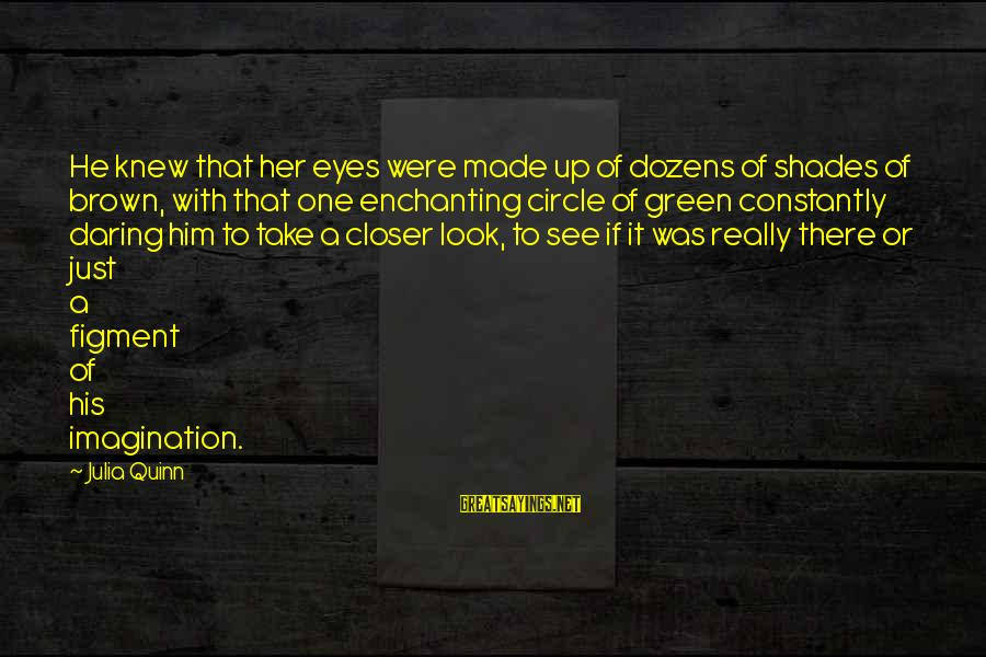Green Eyes Sayings By Julia Quinn: He knew that her eyes were made up of dozens of shades of brown, with