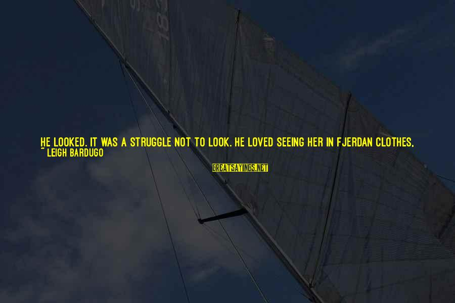 Green Eyes Sayings By Leigh Bardugo: He looked. It was a struggle not to look. He loved seeing her in Fjerdan