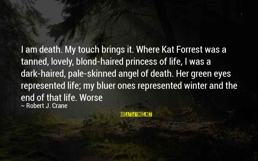 Green Eyes Sayings By Robert J. Crane: I am death. My touch brings it. Where Kat Forrest was a tanned, lovely, blond-haired