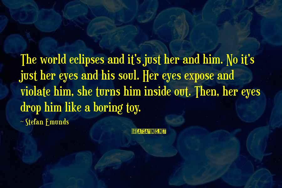 Green Eyes Sayings By Stefan Emunds: The world eclipses and it's just her and him. No it's just her eyes and