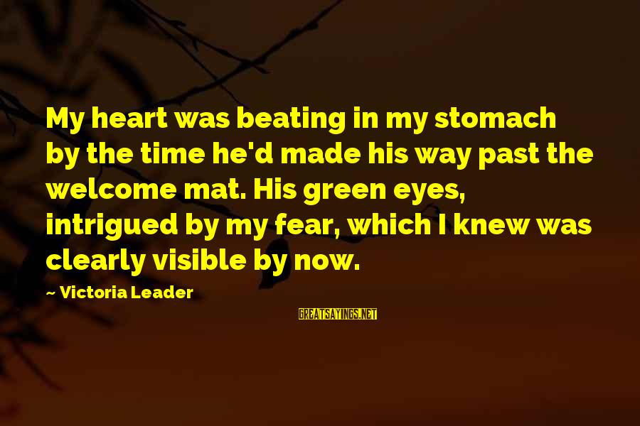 Green Eyes Sayings By Victoria Leader: My heart was beating in my stomach by the time he'd made his way past