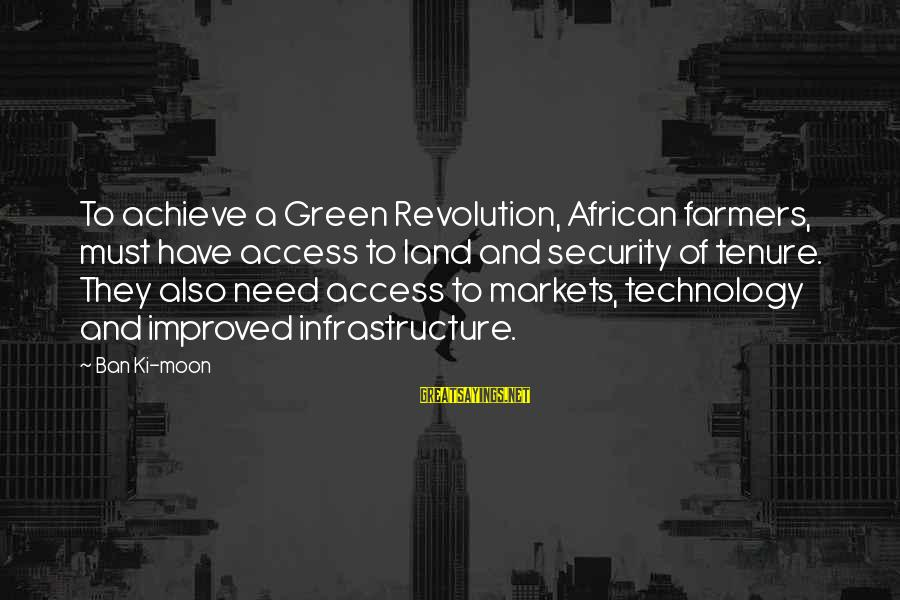 Green Infrastructure Sayings By Ban Ki-moon: To achieve a Green Revolution, African farmers, must have access to land and security of