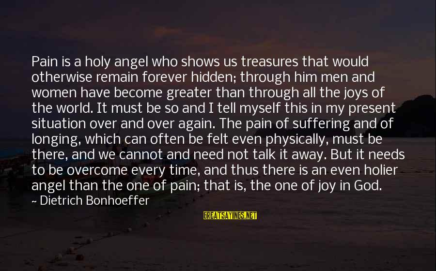 Green Infrastructure Sayings By Dietrich Bonhoeffer: Pain is a holy angel who shows us treasures that would otherwise remain forever hidden;