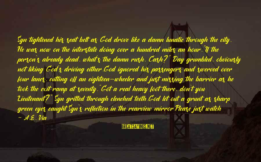 Green Miles Sayings By A.E. Via: Syn tightened his seat belt as God drove like a damn lunatic through the city.