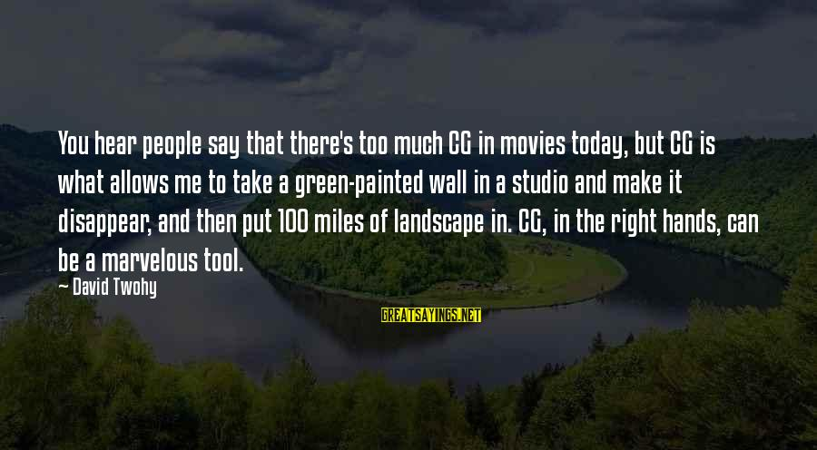 Green Miles Sayings By David Twohy: You hear people say that there's too much CG in movies today, but CG is
