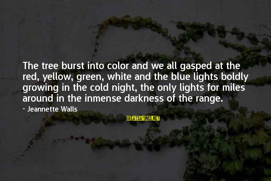 Green Miles Sayings By Jeannette Walls: The tree burst into color and we all gasped at the red, yellow, green, white