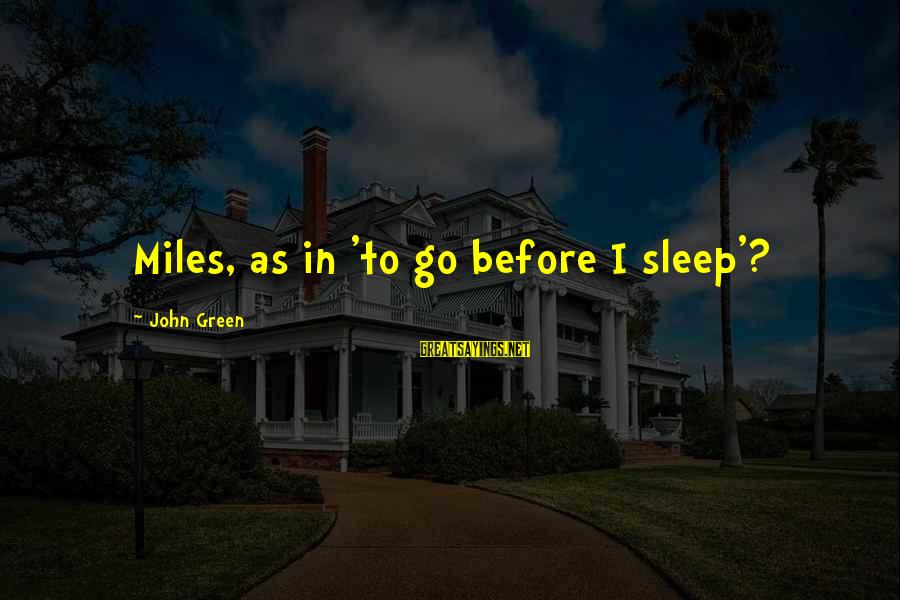 Green Miles Sayings By John Green: Miles, as in 'to go before I sleep'?