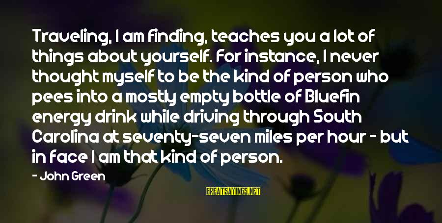 Green Miles Sayings By John Green: Traveling, I am finding, teaches you a lot of things about yourself. For instance, I