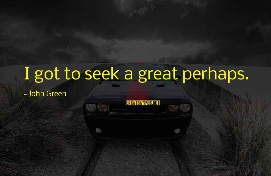 Green Miles Sayings By John Green: I got to seek a great perhaps.